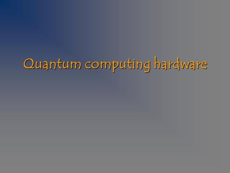 Quantum computing hardware.