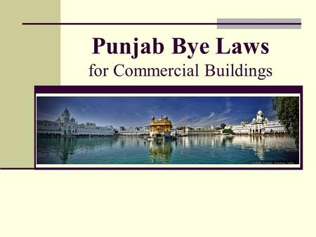 Punjab Bye Laws for Commercial Buildings. Punjab Bye Laws for commercial buildings Maximum permissible ground coverage is 40% in commercial. Height- Unlimited,