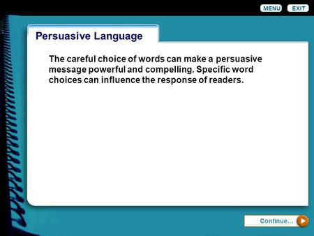 Persuasive Language MENUEXIT The careful choice of words can make a persuasive message powerful and compelling. Specific word choices can influence the.