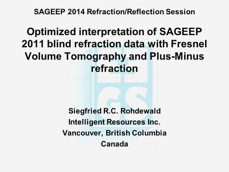 SAGEEP 2014 Refraction/Reflection Session Optimized interpretation of SAGEEP 2011 blind refraction data with Fresnel Volume Tomography and Plus-Minus refraction.