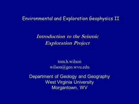 Environmental and Exploration Geophysics II tom.h.wilson Department of Geology and Geography West Virginia University Morgantown, WV.