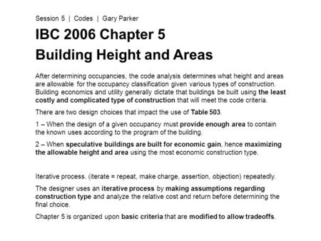 IBC 2006 Chapter 5 Building Height and Areas After determining occupancies, the code analysis determines what height and areas are allowable for the occupancy.