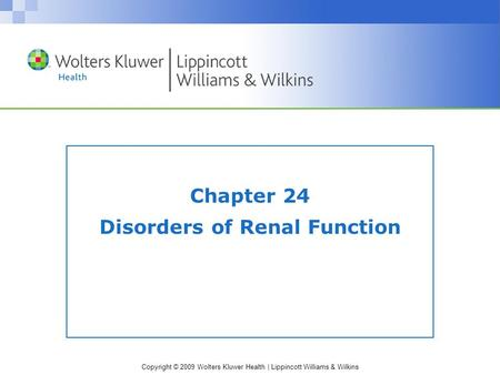 Copyright © 2009 Wolters Kluwer Health | Lippincott Williams & Wilkins Chapter 24 Disorders of Renal Function.