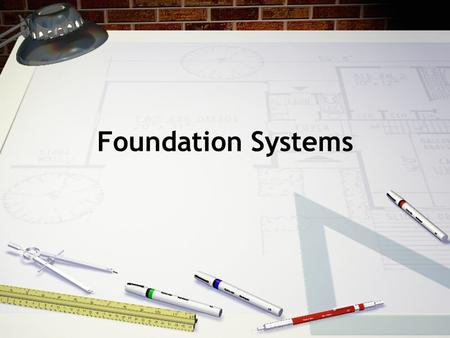 "Foundation Systems. What Does the Foundation System Do? Support the ""load"" or weight of the house and transfer it to solid ground Repel water that may."