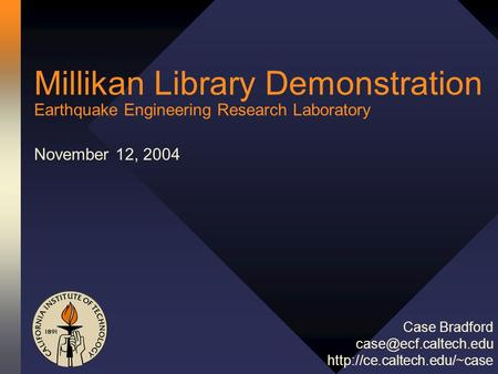 Millikan Library Demonstration Earthquake Engineering Research Laboratory November 12, 2004 Case Bradford