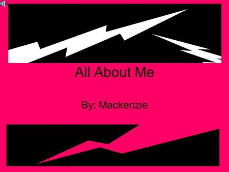 All About Me By: Mackenzie. My name is Mackenzie. I am ten years old. I am in fifth grade.
