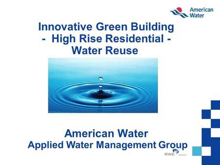 Innovative Green Building - High Rise Residential - Water Reuse American Water Applied Water Management Group.
