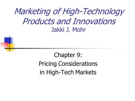 Marketing of High-Technology Products and Innovations Jakki J. Mohr Chapter 9: Pricing Considerations in High-Tech Markets.