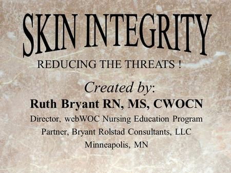 Created by: Ruth Bryant RN, MS, CWOCN SKIN INTEGRITY