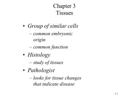 Chapter 3 Tissues Group of similar cells Histology Pathologist