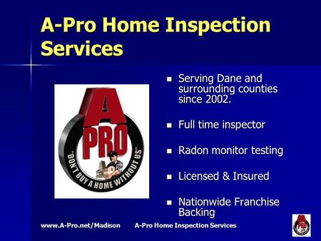Www.A-Pro.net/Madison A-Pro Home Inspection Services Serving Dane and surrounding counties since 2002. Serving Dane and surrounding counties since 2002.