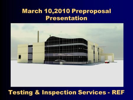 Testing & Inspection Services - REF March 10,2010 Preproposal Presentation.