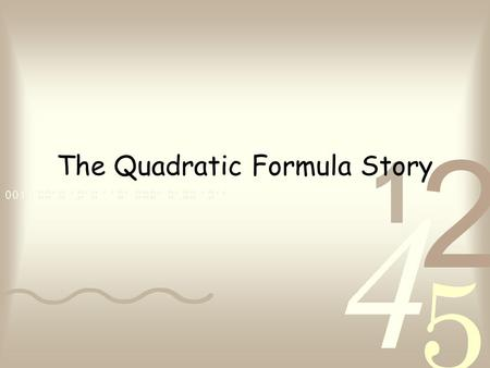 The Quadratic Formula Story. This is a story about Bill and Bob. BillBob.