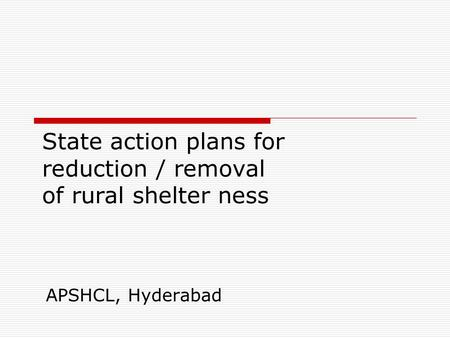 State action plans for reduction / removal of rural shelter ness APSHCL, Hyderabad.