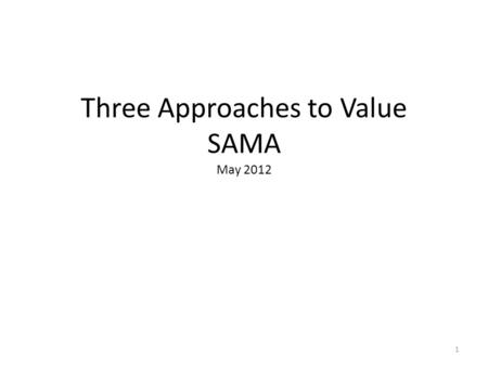Three Approaches to Value SAMA May 2012 1. What is happening in SK? 2.