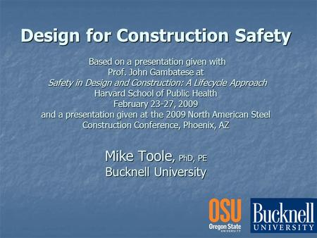 Design for Construction Safety Based on a presentation given with Prof. John Gambatese at Safety in Design and Construction: A Lifecycle Approach Harvard.
