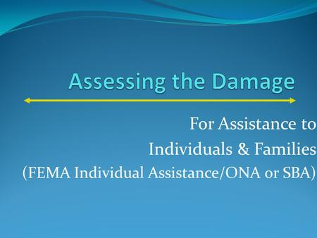 For Assistance to Individuals & Families (FEMA Individual Assistance/ONA or SBA)