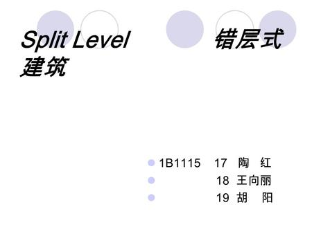 Split Level 错层式 建筑 1B1115 17 陶 红 18 王向丽 19 胡 阳. For the style of house, see Split- level homeSplit- level home Split Level were a Christian rock band.