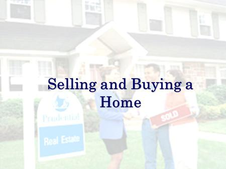 Selling and Buying a Home. Marketing Your Home Concentrate on Curb Appeal  Mow, weed, trim your lawn regularly & add mulch  Plant flowers  Paint or.