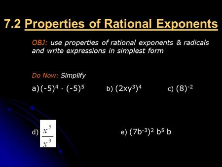 7.2 Properties of Rational Exponents OBJ: use properties of rational exponents & radicals and write expressions in simplest form Do Now: Simplify a)(-5)