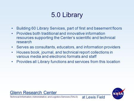 At Lewis Field Glenn Research Center Technical Information, Administrative, and Logistics Services (TIALS) 5.0 Library Building 60 Library Services, part.