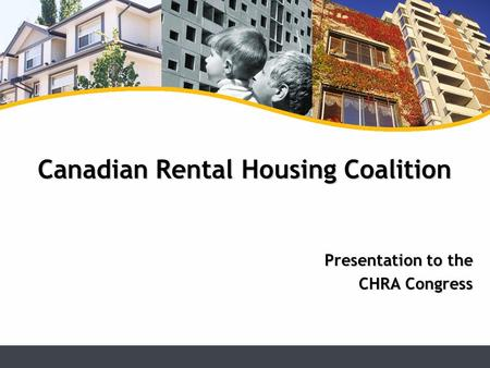 Presentation to the CHRA Congress Canadian Rental Housing Coalition.