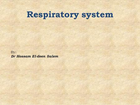 Respiratory system By: Dr Hossam El-deen Salem. Respiratory system Conducting Part (Transports air) Conducting Part (Transports air) Trachea Trachea Primary.