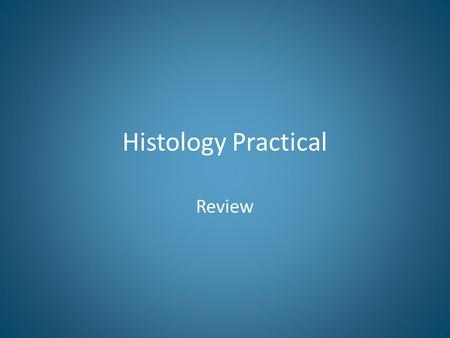 Histology Practical Review.