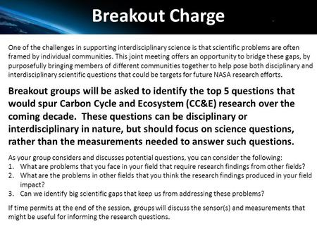 Breakout Charge One of the challenges in supporting interdisciplinary science is that scientific problems are often framed by individual communities. This.