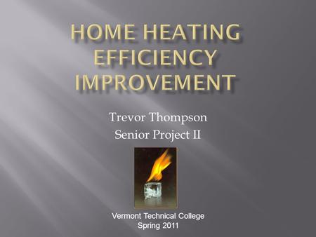 Trevor Thompson Senior Project II Vermont Technical College Spring 2011.