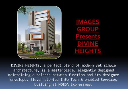 DIVINE HEIGHTS, a perfect blend of modern yet simple architecture, is a masterpiece, elegantly designed maintaining a balance between function and its.