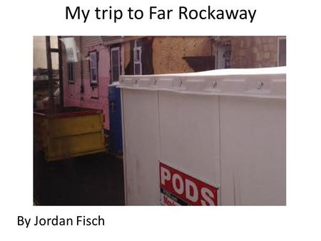 My trip to Far Rockaway By Jordan Fisch. Why I went Although two years have passed since the hurricane, people today are still recovering because they.