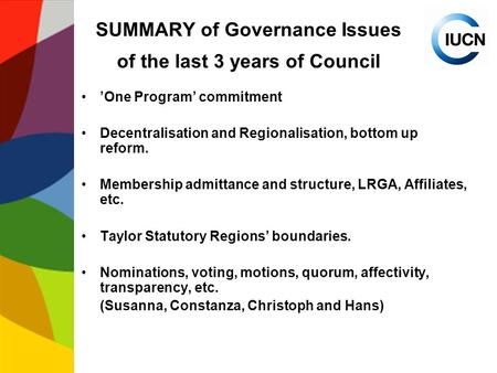 SUMMARY of Governance Issues of the last 3 years of Council 'One Program' commitment Decentralisation and Regionalisation, bottom up reform. Membership.