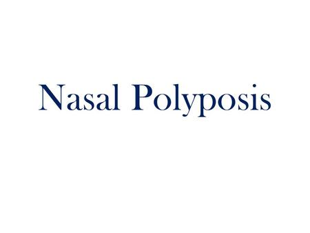 Nasal Polyposis. Definition Nasal polyps are non-neoplastic masses of edematous nasal mucosa. They are divided into two main types: – Ethmoidal Polypi.