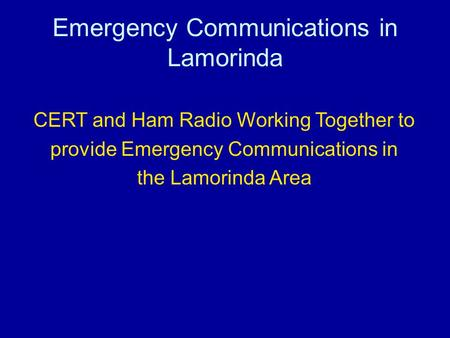 Emergency Communications in Lamorinda CERT and Ham Radio Working Together to provide Emergency Communications in the Lamorinda Area.