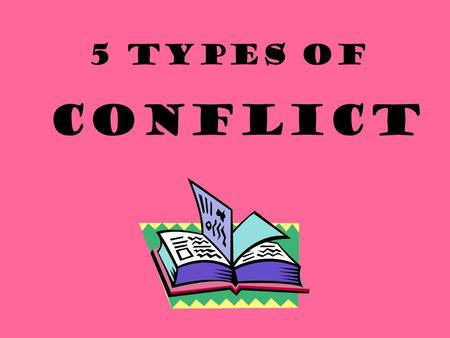 5 Types of Conflict. A problem in a story MAN VS. MAN A conflict between two characters.