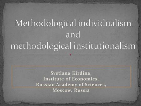 Svetlana Kirdina, Institute of Economics, Russian Academy of Sciences, Moscow, Russia.