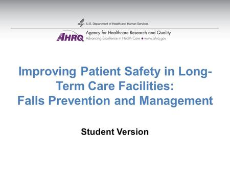 Improving Patient Safety in Long- Term Care Facilities: Falls Prevention and Management Student Version.