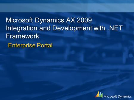 Microsoft Dynamics AX 2009 Integration and Development with.NET Framework Enterprise Portal.