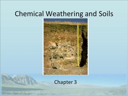 Chemical Weathering and Soils Chapter 3. Weathering Igneous minerals formed out of equilibrium with Earth's surface WEATHERING converts less-stable minerals.