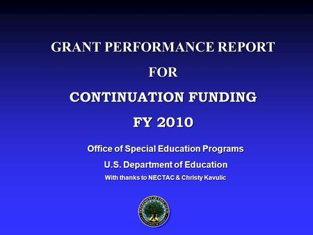 Office of Special Education Programs U.S. Department of Education With thanks to NECTAC & Christy Kavulic GRANT PERFORMANCE REPORT FOR CONTINUATION FUNDING.