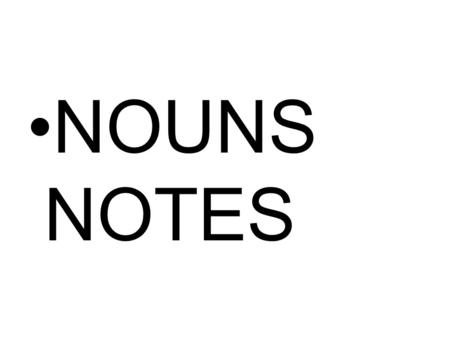 NOUNS NOTES. What do these words have in common? boy girlmanwoman teacherstudentprincipalcook brothersisterunclecousin plumbernursedoctorclown.
