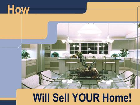 How Will Sell YOUR Home!. Our Discussion Flow! Section 1 A About Us B About Our Company C About Our MLS Board Section 2 A Our Marketing Plan B Our Pricing.