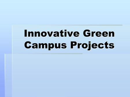 Innovative Green Campus Projects.  Renewable Energy.