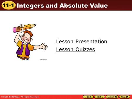 11-1 Integers and Absolute Value Lesson Presentation Lesson Presentation Lesson Quizzes Lesson Quizzes.