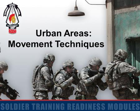 Urban Areas: Movement Techniques. 2 Terminal Learning Objective Action: Confirm understanding of Movement Techniques During Urban Operations. Conditions: