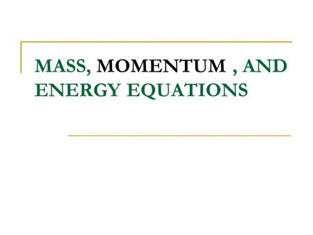 MASS, MOMENTUM , AND ENERGY EQUATIONS