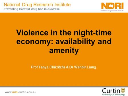 Www.ndri.curtin.edu.au National Drug Research Institute Preventing Harmful Drug Use in Australia Violence in the night-time economy: availability and amenity.