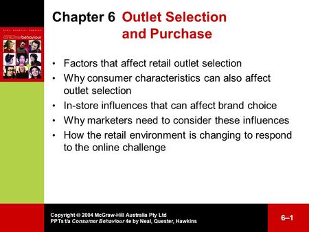 Copyright  2004 McGraw-Hill Australia Pty Ltd PPTs t/a Consumer Behaviour 4e by Neal, Quester, Hawkins 6–16–1 Chapter 6 Outlet Selection and Purchase.