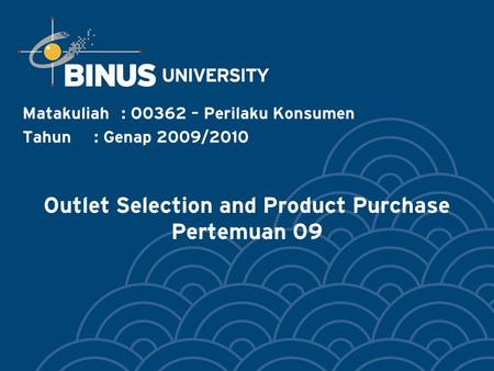 Outlet Selection and Product Purchase Pertemuan 09 Matakuliah: O0362 – Perilaku Konsumen Tahun: Genap 2009/2010.